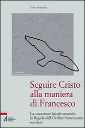Seguire Cristo alla maniera di Francesco. La vocazione laicale secondo la regola dell'Ordine francescano secolare