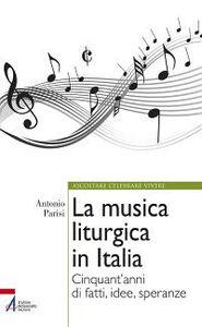 Libro La musica liturgica in Italia. Cinquant'anni di fatti, idee, speranze Antonio Parisi