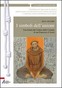 Libro I simboli dell'unione. Una lettura del Cantico delle Creature di San Francesco d'Assisi Éloi Leclerc