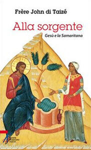 Libro Alla sorgente. Gesù e la Samaritana John de Taizé