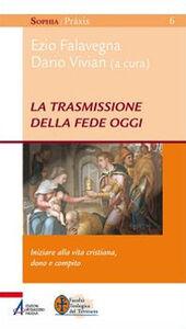 Foto Cover di La trasmissione della fede oggi. Iniziare alla vita cristiana, dono e compito, Libro di  edito da EMP