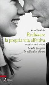 Foto Cover di Realizzare la propria vita affettiva. Imparare ad amare. La vita di coppia. La solitudine abitata, Libro di Yves Boulvin, edito da EMP