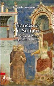 Francesco e il sultano. Lo «spirito di Assisi» e la profezia della pace