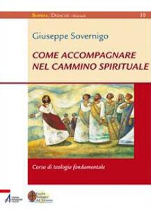 Libro Come accompagnare nel cammino spirituale. Laboratorio di formazione Giuseppe Sovernigo