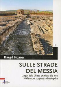 Sulle strade del Messia. Luoghi della chiesa primitiva alla luce delle nuove scoperte archeologiche