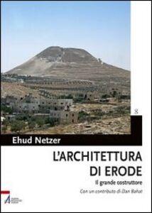 Foto Cover di L' architettura di Erode. Il grande costruttore, Libro di Ehud Netzer, edito da EMP