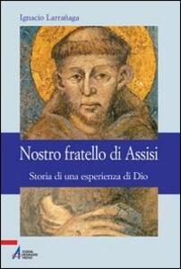 Nostro fratello di Assisi. Storia di una esperienza di Dio