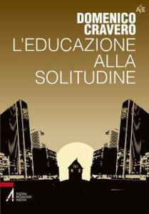 Foto Cover di L' educazione alla solitudine, Libro di Domenico Cravero, edito da EMP