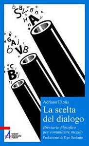 Libro La scelta del dialogo. Breviario filosofico per comunicare meglio Adriano Fabris