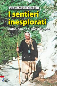 Libro I sentieri inesplorati. Autobiografia di una pellegrina dietro l'Invisibile. Giovanna Negrotto Cambiaso
