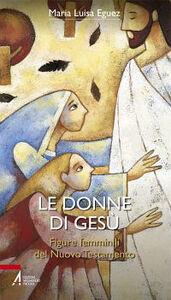 Libro Le donne di Gesù. Figure femminili del Nuovo Testamento Maria Luisa Eguez