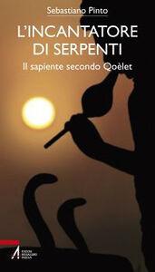 Foto Cover di L' incantatore di serpenti. Il sapiente secondo Qoèlet, Libro di Sebastiano Pinto, edito da EMP