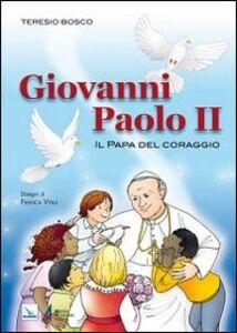 Libro Giovanni Paolo II. Il Papa del coraggio Teresio Bosco