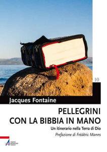 Foto Cover di Pellegrini con la Bibbia in mano. Un itinerario nella terra di Dio, Libro di Jacques Fontaine, edito da EMP