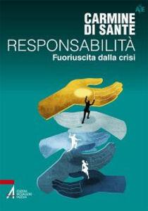 Libro Responsabilità. Fuoriuscita dalla crisi Carmine Di Sante