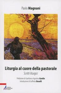 Libro Liturgia al cuore della pastorale. Scritti liturgici Paolo Magnani