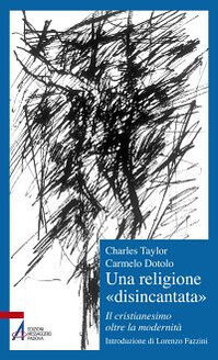 Una religione «disincantata». Il cristianesimo oltre la modernità