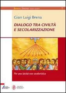 Libro Dialogo tra civiltà e secolarizzazione. Per una laicità non secolaristica Gian Luigi Brena
