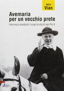 Foto Cover di Avemaria per un vecchio prete. Intermezzi aneddotici lungo la vita di san Pio X, Libro di Nello Vian, edito da EMP