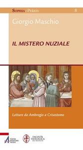Libro Il mistero nuziale. Letture da Ambrogio e Crisostomo Giorgio Maschio