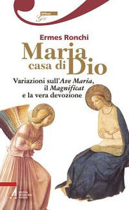 Libro Maria casa di Dio. Variazioni sull'Ave Maria, il Magnificat e la vera devozione Ermes Ronchi