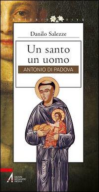 Un santo un uomo. Antonio di Padova