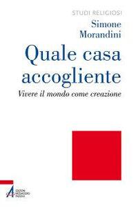 Foto Cover di Quale casa accogliente. Vivere il mondo come creazione, Libro di Simone Morandini, edito da EMP