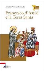 Libro Francesco d'Assisi e la Terra Santa Artemio V. Gonzáles