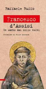 Libro Francesco d'Assisi. Un santo dai mille volti Raffaele Ruffo