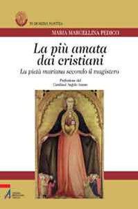 Libro La più amata dai cristiani. La pietà mariana secondo il magistero M. Marcellina Pedico