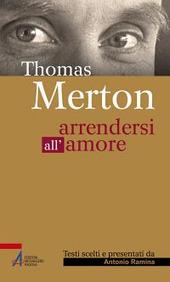 Thomas Merton. Arrendersi all'amore