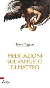 Libro Meditazioni sul Vangelo di Matteo Bruno Maggioni