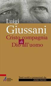 Luigi Giussani. Cristo compagnia di Dio all'uomo