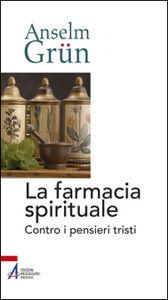 Libro La farmacia spirituale. Contro i pensieri tristi Anselm Grün