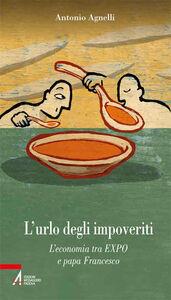 Libro L' urlo degli impoveriti. L'economia tra EXPO e papa Francesco Antonio Agnelli
