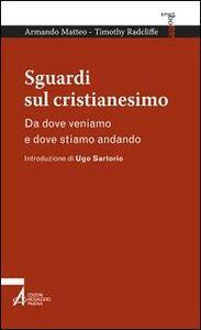 Libro Sguardi sul cristianesimo. Da dove veniamo e dove stiamo andando Armando Matteo , Timothy Radcliffe