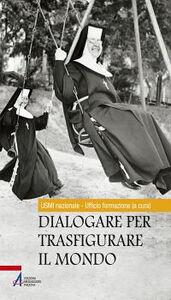 Libro Dialogare per trasfigurare il mondo