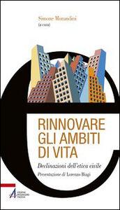 Libro Rinnovare gli ambiti di vita. Declinazioni dell'etica civile