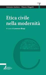 Libro Etica civile nella modernità Antonio Autiero , Mauro Magatti