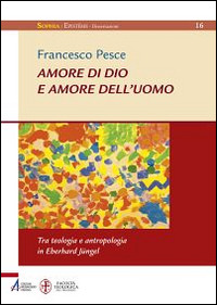 Amore di Dio e amore dell'uomo. Tra teologia e antropologia in Eberhard Jüngel - Pesce Francesco - wuz.it