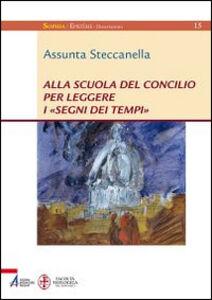 Libro Alla scuola del concilio per leggere i «segni dei tempi» Assunta Steccanella