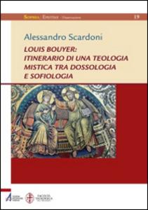 Libro Louis Bouyer: itinerario di una teologia mistica tra dossologia e sofiologia Alessandro Scardoni