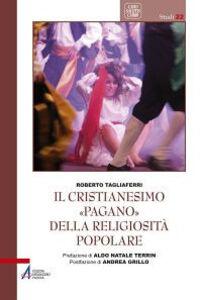 Foto Cover di Il cristianesimo «pagano» della religiosità popolare, Libro di Roberto Tagliaferri, edito da EMP