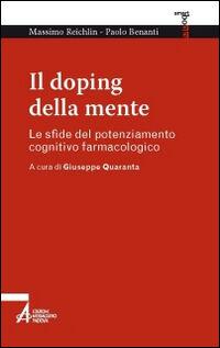 Il doping della mente. Le sfide del potenziamento cognitivo farmacologico
