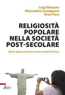 Religiosità popolare nella società post-secolare. Nuovi approcci teorici e nuovi campi di ricerca.pdf