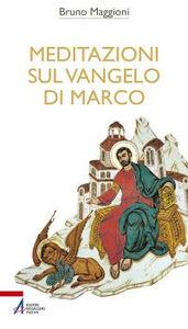 Libro Meditazioni sul Vangelo di Marco Bruno Maggioni