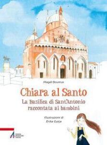 Foto Cover di Chiara al santo. La Basilica di Sant'Antonio raccontata ai bambini, Libro di Magali Boureux, edito da EMP
