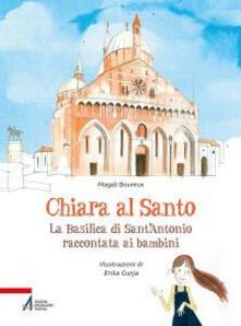 Amatigota.it Chiara al santo. La Basilica di Sant'Antonio raccontata ai bambini Image