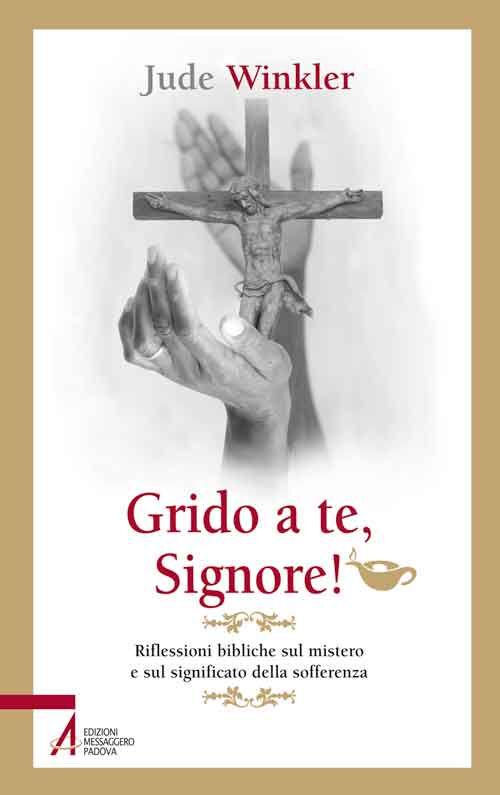 Grido a te, Signore! Riflessioni bibliche sul mistero e sul significato della sofferenza