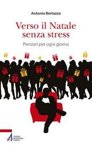 Libro Verso il Natale senza stress. Pensieri per ogni giorno Antonio Bertazzo